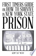 First Timers Guide On How To Survive In New York State Prison