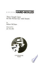 Hard Boiled : Three Tough Cases for the Private Eye with Smarts