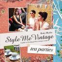 Style Me Vintage: Tea Parties