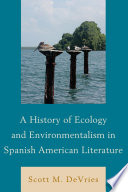 A History of Ecology and Environmentalism in Spanish American Literature