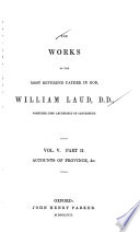 The Works of the Most Reverend Father in God, William Laud, D.D. Sometime Lord Archbishop of Canterbury