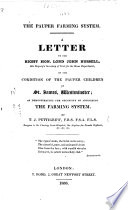 The Pauper Farming System  A Letter to     Lord J  Russell     on the Condition of the Pauper Children of St  James   Westminster  Etc