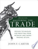 Mastering the Trade  Third Edition  Proven Techniques for Profiting from Intraday and Swing Trading Setups Book