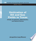 Unitization of Oil and Gas Fields in Texas  : A Study of Legislative, Administrative, and Judicial Policies