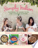 """""""Simply Italian: Cooking at Home with the Chiappa Sisters"""" by Michela Chiappa, Emanuela Chiappa, Romina Chiappa"""