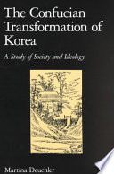 """""""The Confucian Transformation of Korea: A Study of Society and Ideology"""" by Martina Deuchler"""