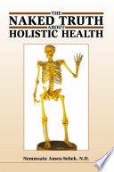The Naked Truth about Holistic Health Book