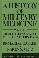 A History of Military Medicine  From the Renaissance through modern times