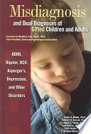 """Misdiagnosis and Dual Diagnoses of Gifted Children and Adults: ADHD, Bipolar, OCD, Asperger's, Depression, and Other Disorders"" by James T. Webb, Edward R. Amend, Nadia E. Webb"