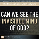 Can We See the Invisible Mind of God