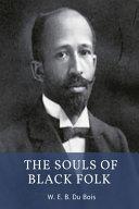 The Souls of Black Folk by W  E  B  Du Bois