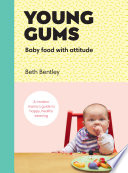 """""""Young Gums: Baby Food with Attitude: A Modern Mama's Guide to Happy, Healthy Weaning"""" by Beth Bentley"""