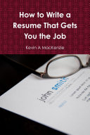 How to Write a Resume That Gets You the Job