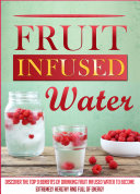 Fruit Infused Water  Discover The Top 9 Benefits Of Drinking Fruit Infused Water To Become Extremely Healthy And Full Of Energy