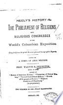 Neely s History of The Parliament of Religions and Religious Congresses at the World s Columbian Exposition