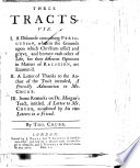 Three Tracts, viz. I. A discourse concerning persecution ... II. A letter of thanks to the author of the tract inituled, A Friendly Admonition to Mr. Chubb. III. Some remarks on Dr. Morgan's tract, intitled, A Letter to Mr. Chubb, occasioned by his two letters to a friend