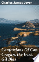 Confessions Of Con Cregan  the Irish Gil Blas
