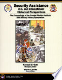 Security Assistance  U S  and International Historical Perspectives  Proceedings of the Combat Studies Institute 2006 Military History Symposium