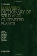 Elsevier s Dictionary of Wild and Cultivated Plants in Latin  English  French  Spanish  Italian  Dutch  and German
