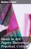 Ideals in Art  Papers Theoretical  Practical  Critical