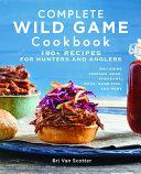Complete Wild Game Cookbook
