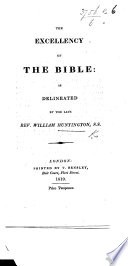 The Excellency Of The Bible As Delineated By W Huntington In The Eleventh Dialogue Of His History Of Little Faith Edited By T Burgess
