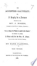 The Accepted Gauntlet Or A Reply To A Sermon Preached By J Rogers To Which Is Added A Debate With R Mayer Or Rather Mayor Third Thousand Book PDF
