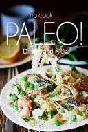 No Cook Paleo    Dinner and Kids Cookbook Book