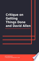 Critique on getting Things Done and David Allen