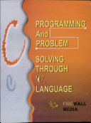 "Programming and Problem Solving Through ""C"" Language"