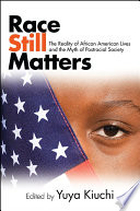 """Race Still Matters: The Reality of African American Lives and the Myth of Postracial Society"" by Yuya Kiuchi"