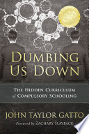 """Dumbing Us Down -25th Anniversary Edition: The Hidden Curriculum of Compulsory Schooling 25th Anniversary Edition"" by John Taylor Gatto"
