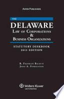 The Delaware Law of Corporations & Business Organizations Statutory Deskbook 2011