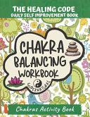 Chakra Balancing Workbook  The Healing Code  Daily Self Improvement Book  Chakras Activity Book