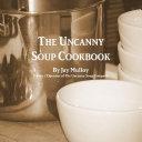 The Uncanny Soup Cookbook