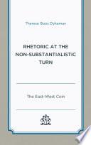 Rhetoric at the Non Substantialistic Turn