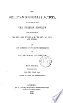 The Wesleyan Missionary Notices, Relating Principally to the Foreign Missions First Established by the Rev. John Wesley, M.A. the Rev. Dr. Coke and Others, and Now Carried on Under the Direction of the Methodist Conference
