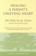 Healing a Parent's Grieving Heart: 100 Practical Ideas After Your ...