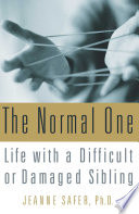 """""""The Normal One: Life with a Difficult or Damaged Sibling"""" by Jeanne Safer"""