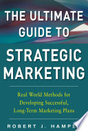 The Ultimate Guide To Strategic Marketing Real World Methods For Developing Successful Long Term Marketing Plans