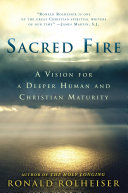 Sacred Fire a Vision for a Deeper Human and Christian Maturity.