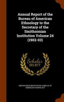 Annual Report Of The Bureau Of American Ethnology To The Secretary Of The Smithsonian Institution Volume 24 1902 03