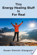 This Energy Healing Stuff Is for Real Book