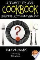 Ultimate Frugal Cookbook   Spending less to Eat Healthy