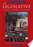 The Legislative Branch of Federal Government  : People, Process, and Politics