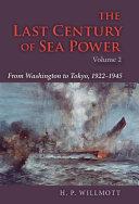 The Last Century of Sea Power  From Washington to Tokyo  1922 1945