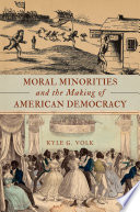 Moral Minorities And The Making Of American Democracy Book