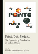 Point, Dot, Period… The Dynamics of Punctuation in Text and Image