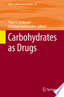"""""""Carbohydrates as Drugs"""" by Peter H. Seeberger, Christoph Rademacher"""