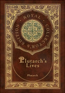 Plutarch s Lives  The Complete 48 Biographies  Royal Collector s Edition   Case Laminate Hardcover with Jacket